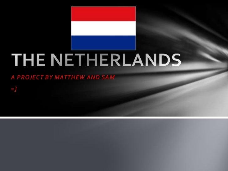 The Netherlands (Sam + Matthew)