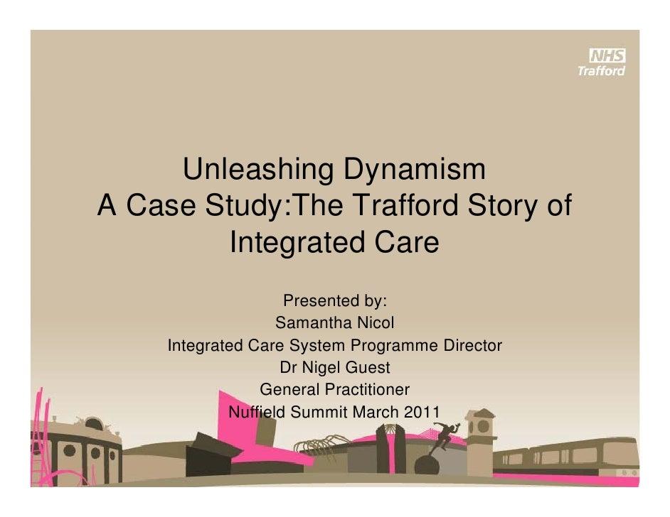 Unleashing D     U l     hi DynamismiA Case Study:The Trafford Story of         Integrated Care                     Presen...