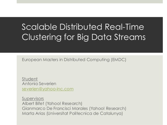 Scalable Distributed Real-Time Clustering for Big Data Streams European Masters in Distributed Computing (EMDC)  Student A...