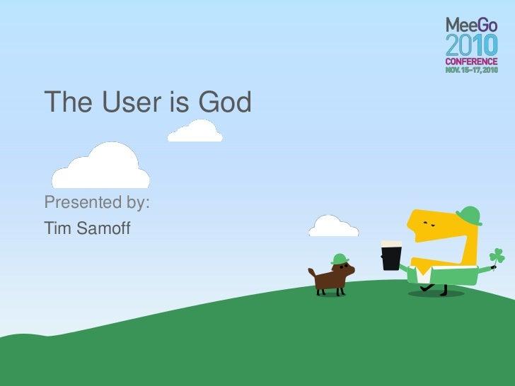 The User is God<br />Tim Samoff<br />