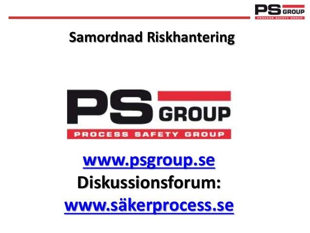 www.psgroup.se Diskussionsforum: www.säkerprocess.se Samordnad Riskhantering