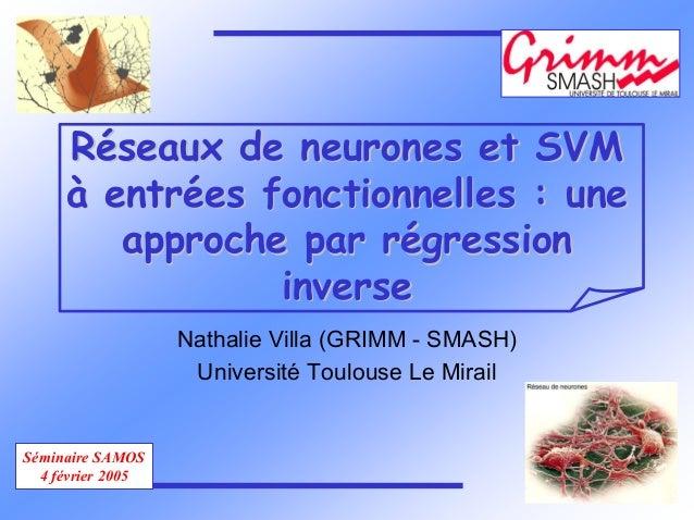 Séminaire SAMOS 4 février 2005 RRééseaux de neurones et SVMseaux de neurones et SVM àà entrentréées fonctionnelles : unees...