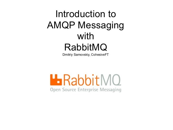 Introduction to AMQP Messaging        with    RabbitMQ    Dmitriy Samovskiy, CohesiveFT
