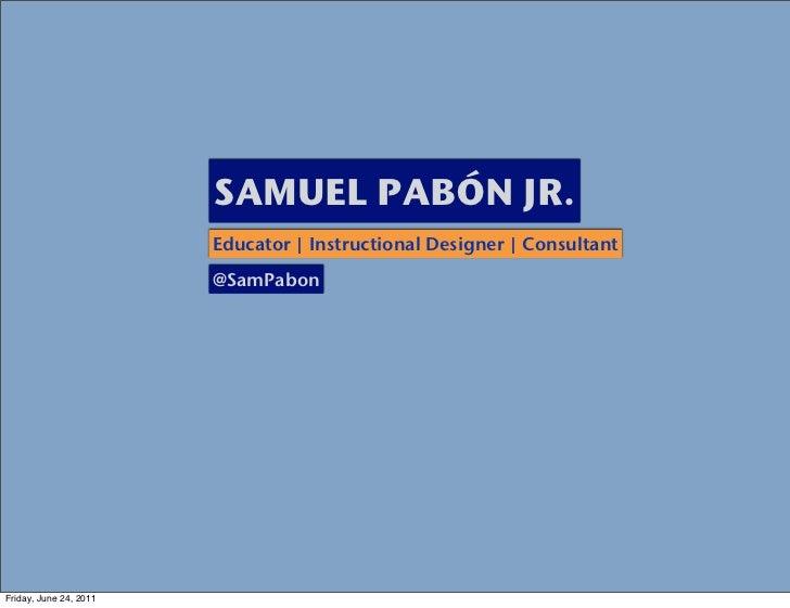 SAMUEL PABÓN JR.                        Educator | Instructional Designer | Consultant                        @SamPabonFri...