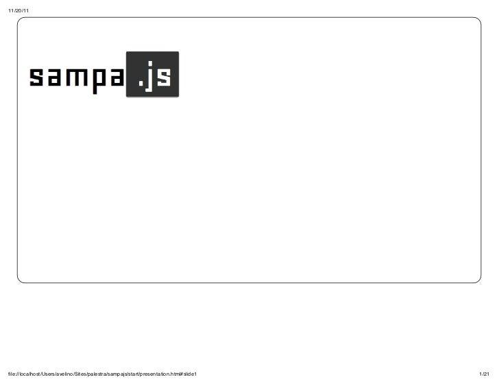 11/20/11file://localhost/Users/avelino/Sites/palestra/sampajs/start/presentation.html#slide1   1/21