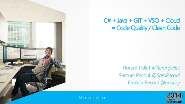 Microsoft Azure C# + Java + GIT + VSO + Cloud = Code Quality / Clean Code Florent Pellet @florenpellet Samuel Pecoul @SamP...