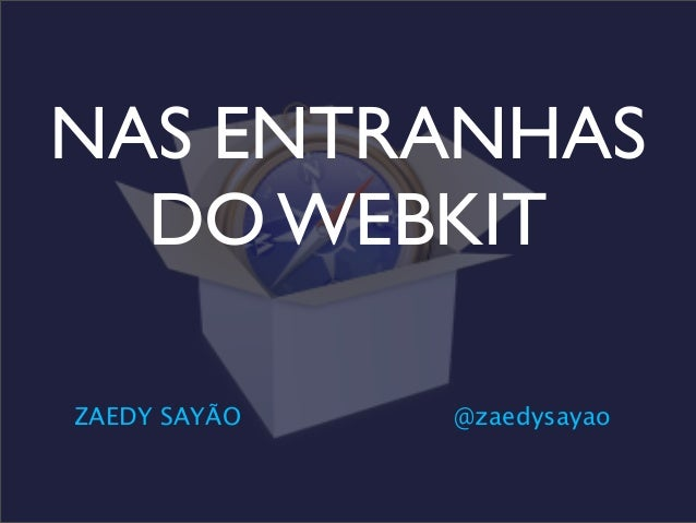 Nas entranhas do WebKit (e V8) - SampaJS 3.1 - 2013