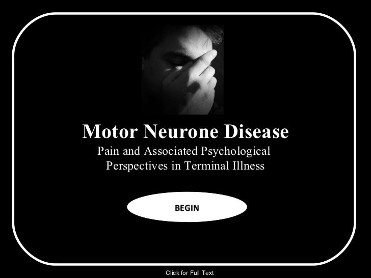 Motor Neurone Disease Pain and Associated Psychological  Perspectives in Terminal Illness BEGIN Click for Full Text