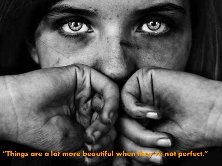 """Things are a lot more beautiful when they're not perfect.""<br />"