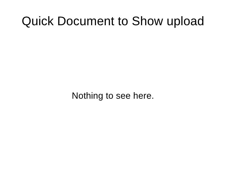 Quick Document to Show upload Nothing to see here.