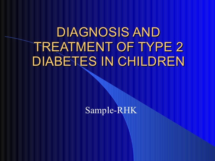 DIAGNOSIS AND TREATMENT OF TYPE 2 DIABETES IN CHILDREN Sample-RHK