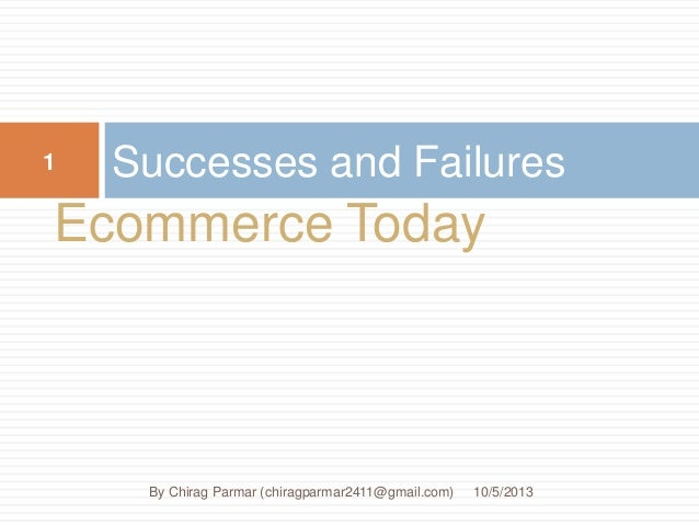Ecommerce Today Successes and Failures 10/5/2013 1 By Chirag Parmar (chiragparmar2411@gmail.com)