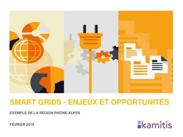 SMART GRIDS - ENJEUX ET OPPORTUNITÉS EXEMPLE DE LA RÉGION RHÔNE-ALPES FÉVRIER 2015