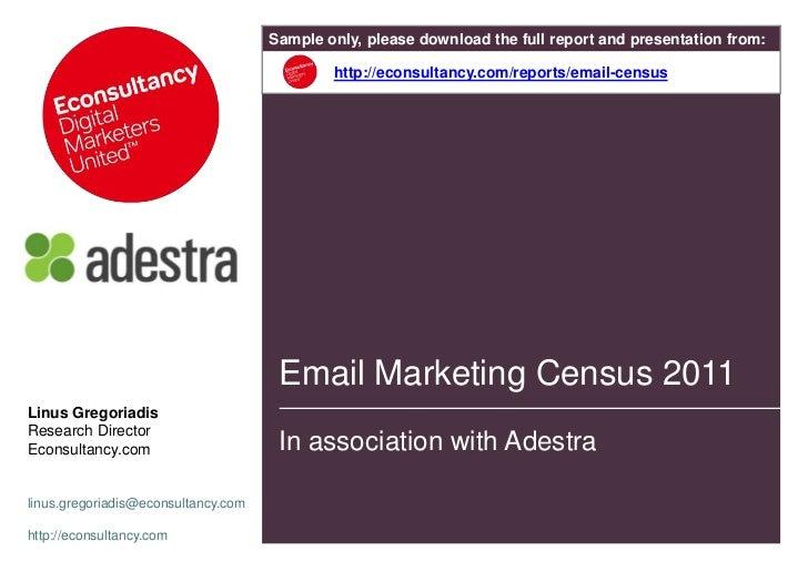 Email Marketing Census 2011<br />Linus Gregoriadis<br />Research Director <br />Econsultancy.com<br />linus.gregoriadis@ec...