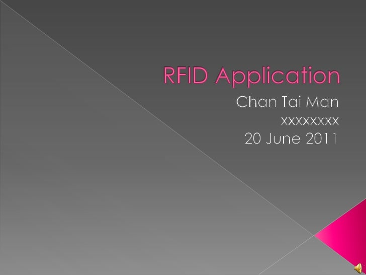 RFID Application<br />Chan Tai Man<br />xxxxxxxx<br />21 June 2011<br />