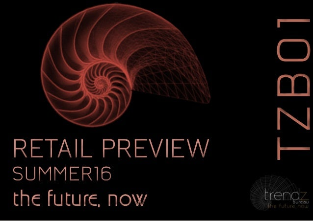 TZB01TZB01 the future, nowthe future, now RETAIL PREVIEW SUMMER16 RETAIL PREVIEW SUMMER16