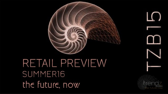 TZB15TZB15 the future, nowthe future, now RETAIL PREVIEW SUMMER16 RETAIL PREVIEW SUMMER16