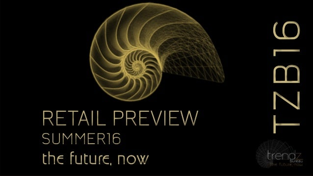 TZB16TZB16 the future, nowthe future, now RETAIL PREVIEW SUMMER16 RETAIL PREVIEW SUMMER16