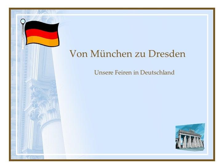 Von München zu Dresden Unsere Feiren in Deutschland