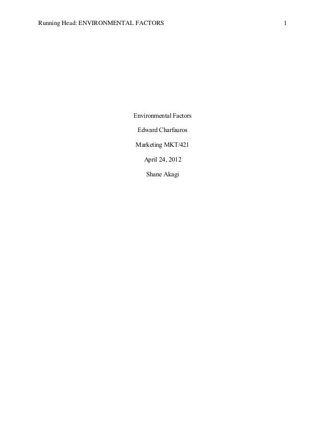 Running Head: ENVIRONMENTAL FACTORS 1 Environmental Factors Edward Charfauros Marketing MKT/421 April 24, 2012 Shane Akagi