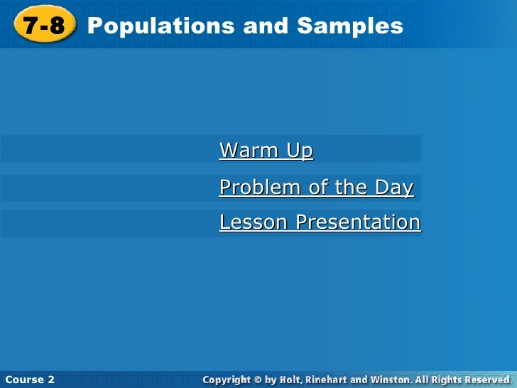 7-8 Populations and Samples Course 2 Warm Up Problem of the Day Lesson Presentation