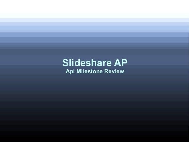 Slideshare APApi Milestone Review
