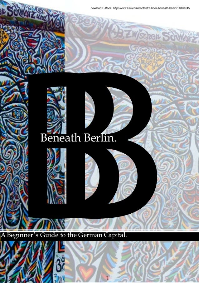 1 BBBeneath Berlin. A Beginner's Guide to the German Capital. dowlaod E-Book: http://www.lulu.com/content/e-book/beneath-b...