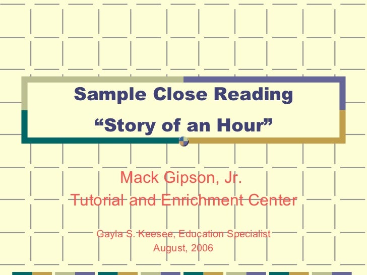 "Sample Close Reading ""Story of an Hour"" Mack Gipson, Jr.  Tutorial and Enrichment Center Gayla S. Keesee, Education Specia..."