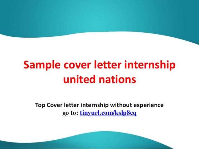 Example Cover Letter Un Sample cover letter internship united nations Top Cover letter internship without experience go to: tinyurl ...