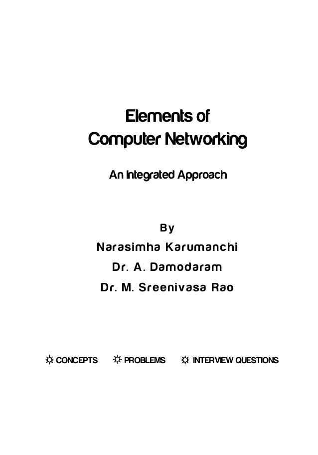 Elements of Computer Networking An Integrated Approach  By  N a ra s i mh a K a ru m a n c h i D r. A . D a m o d a ra m D...
