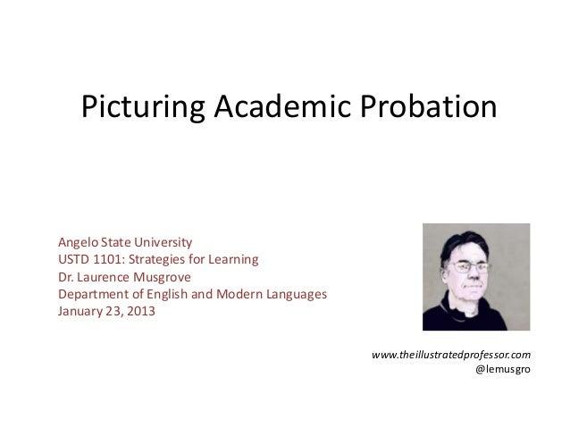 Picturing Academic ProbationAngelo State UniversityUSTD 1101: Strategies for LearningDr. Laurence MusgroveDepartment of En...