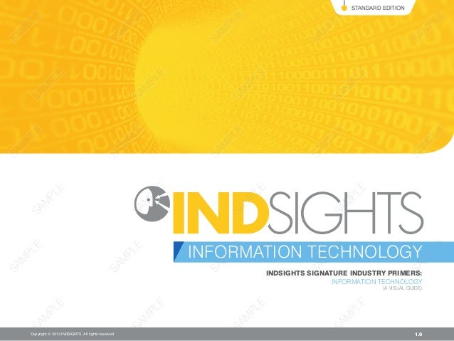 INDSIGHTS SIGNATURE INDUSTRY PRIMERS:INFORMATION TECHNOLOGY(A VISUAL GUIDE)1.0INFORMATION TECHNOLOGYSTANDARD EDITIONCopyri...