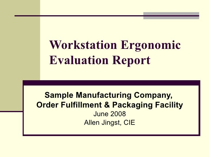 Workstation Ergonomic Evaluation Report Sample Manufacturing Company,  Order Fulfillment & Packaging Facility June 2008 Al...