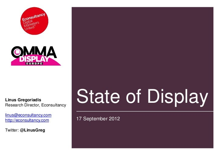 Linus GregoriadisResearch Director, Econsultancy                                  State of Displaylinus@econsultancy.comht...