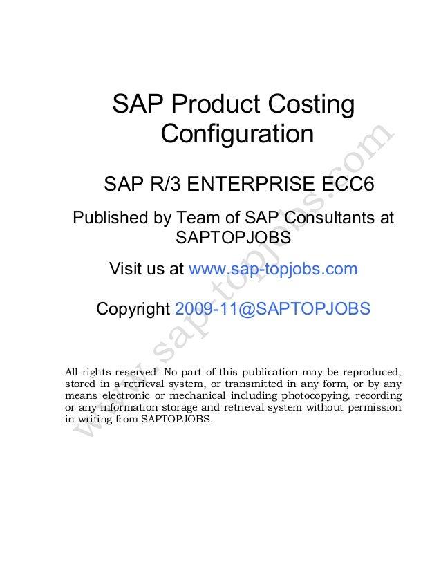 SAP Product Costing Configuration SAP R/3 ENTERPRISE ECC6 Published by Team of SAP Consultants at SAPTOPJOBS Visit us at w...