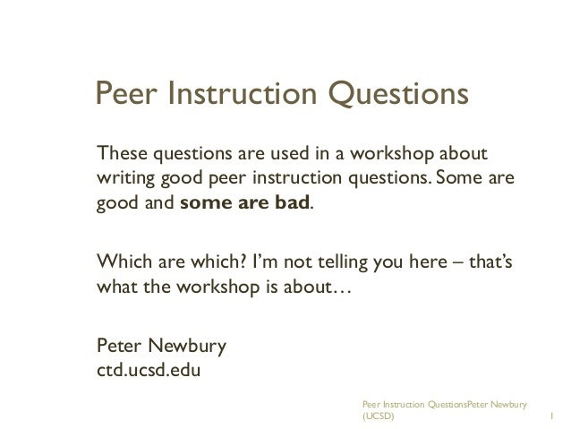 Peer Instruction Questions These questions are used in a workshop about writing good peer instruction questions. Some are ...