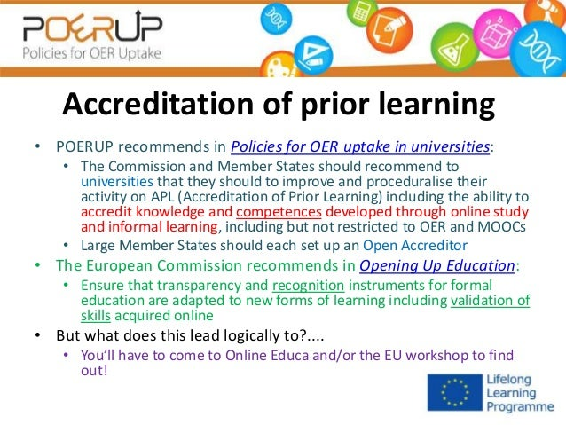 Accreditation of prior learning • POERUP recommends in Policies for OER uptake in universities: • The Commission and Membe...