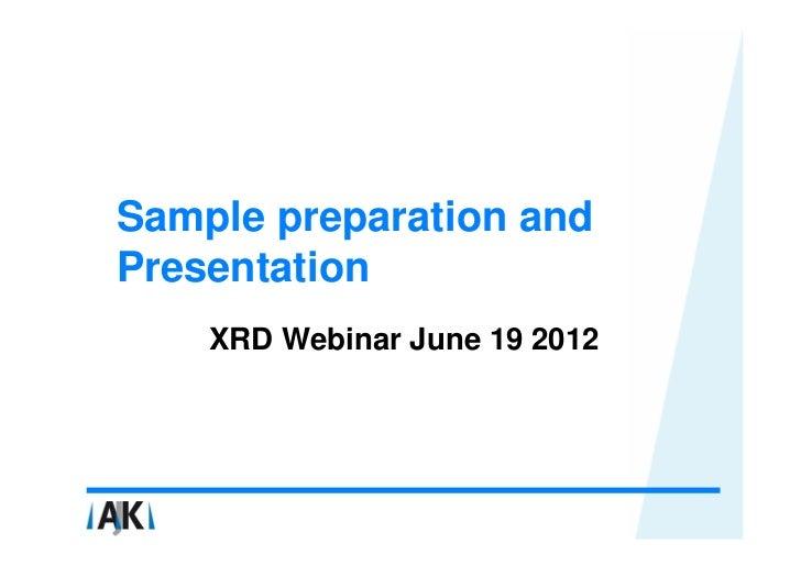 Sample preparation andPresentation    XRD Webinar June 19 2012