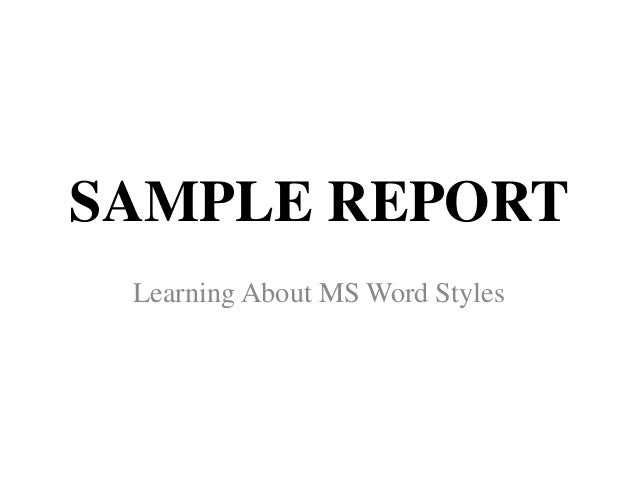 SAMPLE REPORT Learning About MS Word Styles
