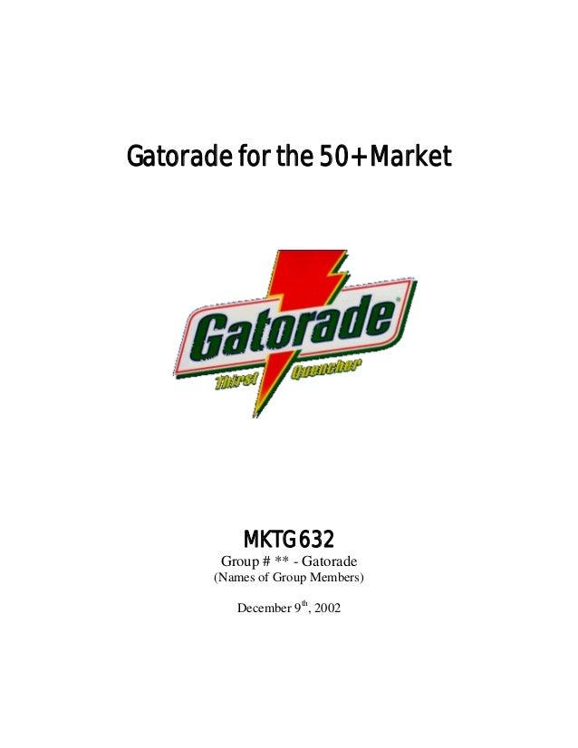 Gatorade for the 50+ Market           MKTG 632        Group # ** - Gatorade       (Names of Group Members)          Decemb...