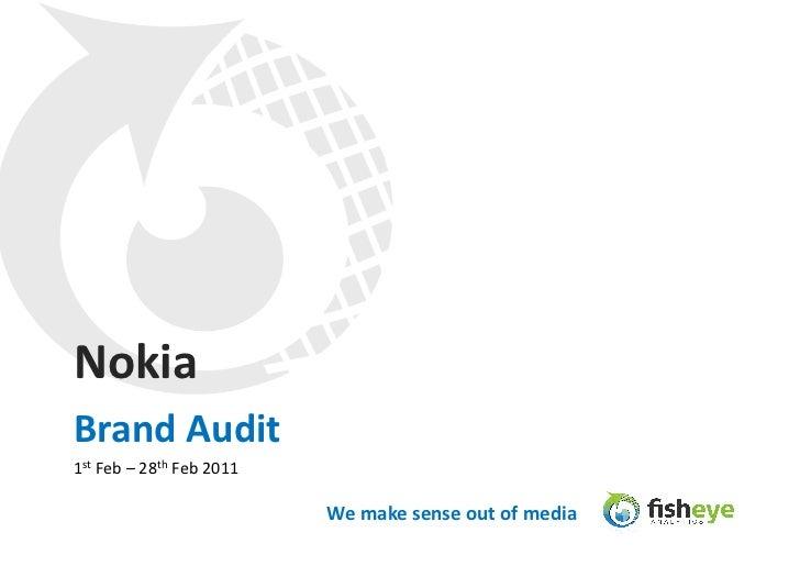 Nokia Brand Audit 1st Feb – 28th Feb 2011                                              We make sense...