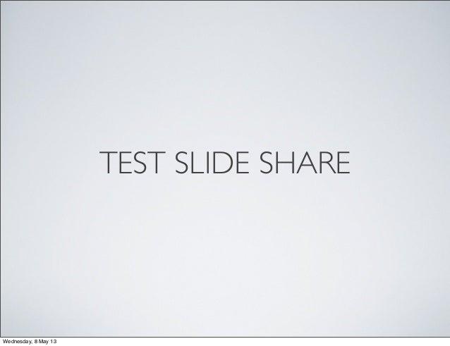 TEST SLIDE SHAREWednesday, 8 May 13