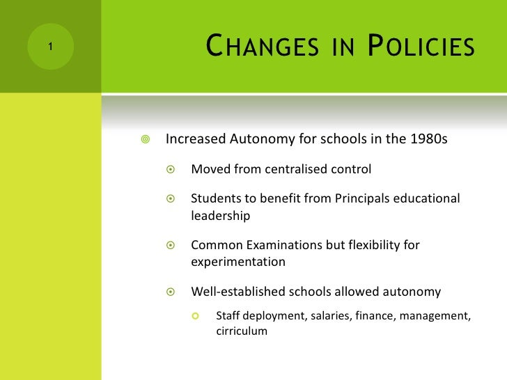 Changes in Policies<br />Increased Autonomy for schools in the 1980s<br />Moved from centralised control<br />Students to ...