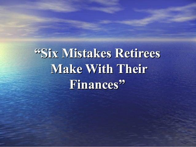 """""Six Mistakes RetireesSix Mistakes Retirees Make With TheirMake With Their Finances""Finances"""