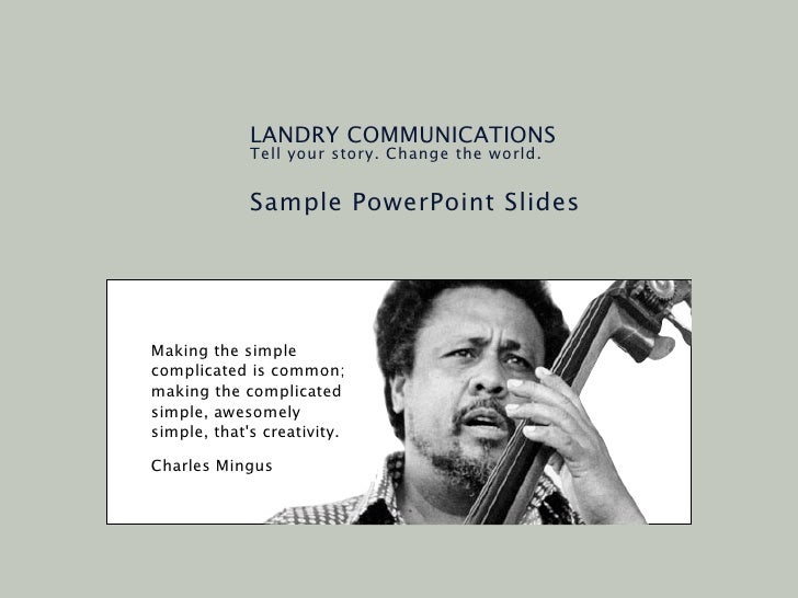 LANDRY COMMUNICATIONS             Tell your story. Change the world.             Sample PowerPoint SlidesMaking the simple...