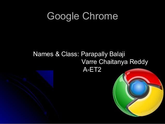 Google ChromeGoogle Chrome Names & Class: Parapally Balaji Varre Chaitanya Reddy A-ET2