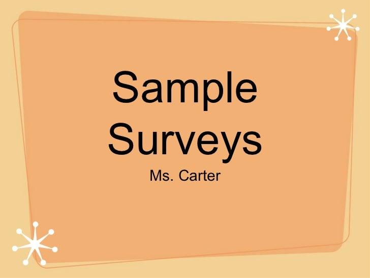 Sample Surveys <ul><li>Ms. Carter </li></ul>