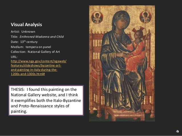 Visual Analysis Artist: Unknown Title: Enthroned Madonna and Child Date: 13th century Medium: tempera on panel Collection:...