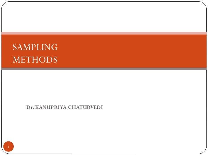 SAMPLING    METHODS      Dr. KANUPRIYA CHATURVEDI1