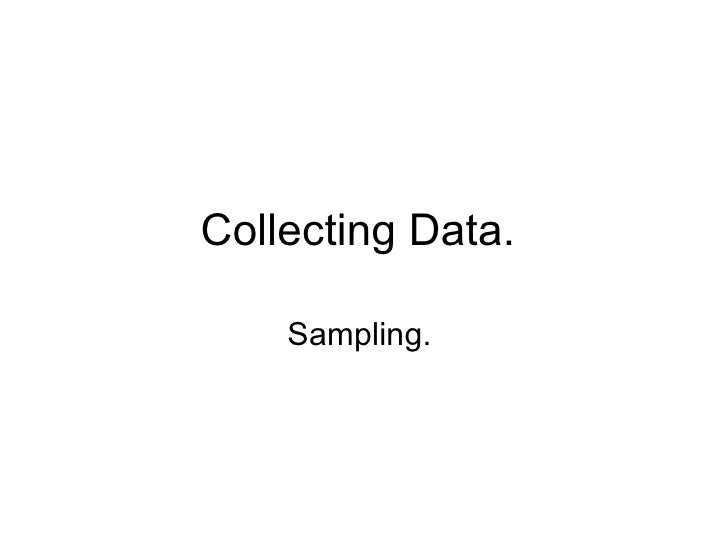 Collecting Data.  Sampling.